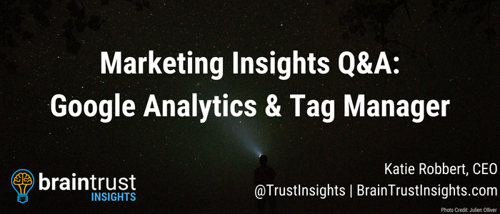 Marketing Insights Q&A: Google Tag Manager and Analytics