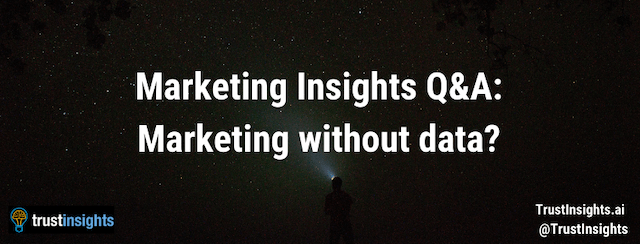 Marketing Insights Q&A: Marketing without Data