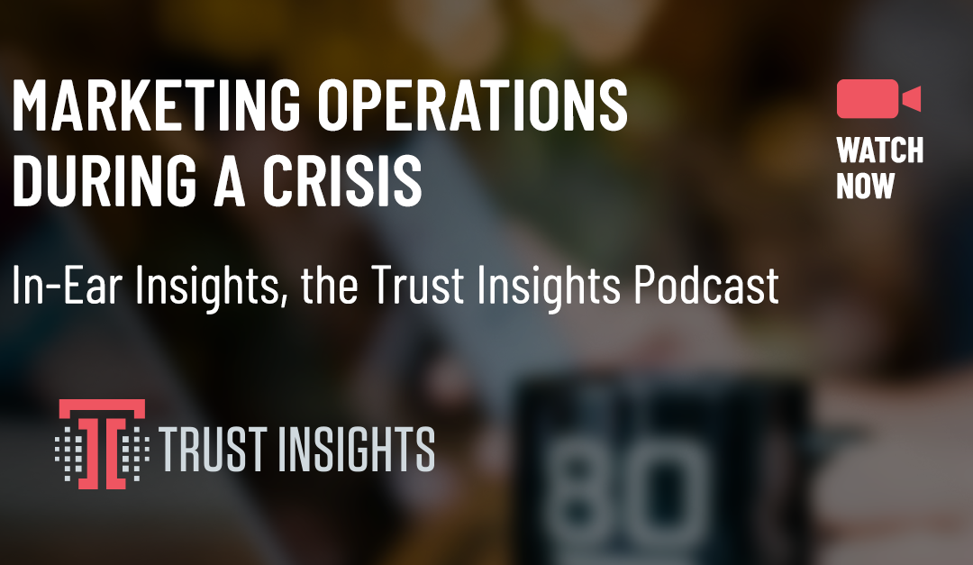{PODCAST} In-Ear Insights: Marketing Operations During a Crisis